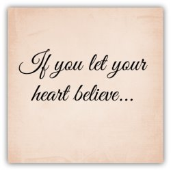 If you let your heart believe sign idea